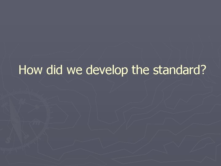 How did we develop the standard?
