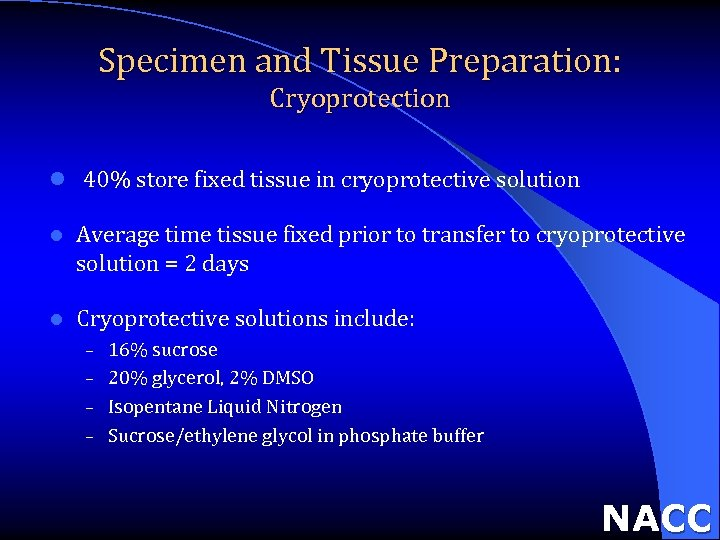 Specimen and Tissue Preparation: Cryoprotection l 40% store fixed tissue in cryoprotective solution l