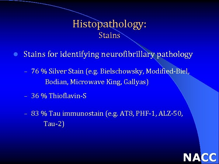 Histopathology: Stains l Stains for identifying neurofibrillary pathology – 76 % Silver Stain (e.