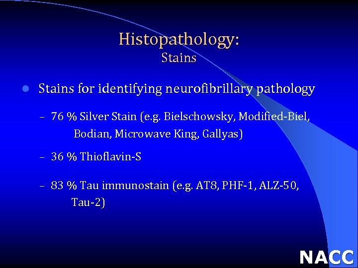 Histopathology: Stains l Stains for identifying neurofibrillary pathology – 76 % Silver Stain (e.