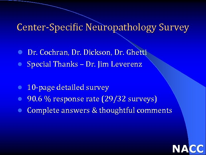 Center-Specific Neuropathology Survey l Dr. Cochran, Dr. Dickson, Dr. Ghetti l Special Thanks –