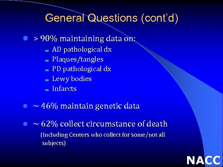 General Questions (cont'd) l > 90% maintaining data on: ; ; ; AD pathological