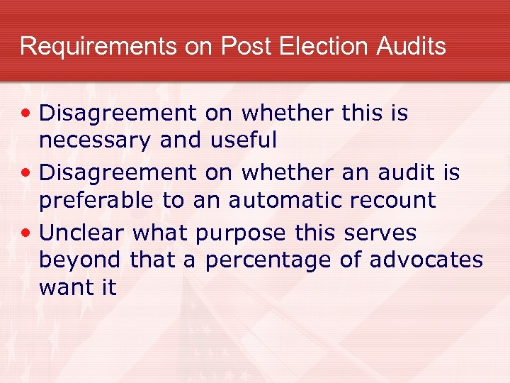 Requirements on Post Election Audits • Disagreement on whether this is necessary and useful