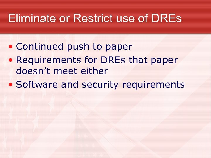 Eliminate or Restrict use of DREs • Continued push to paper • Requirements for