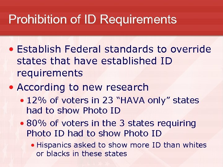 Prohibition of ID Requirements • Establish Federal standards to override states that have established