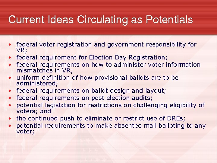 Current Ideas Circulating as Potentials • federal voter registration and government responsibility for VR;