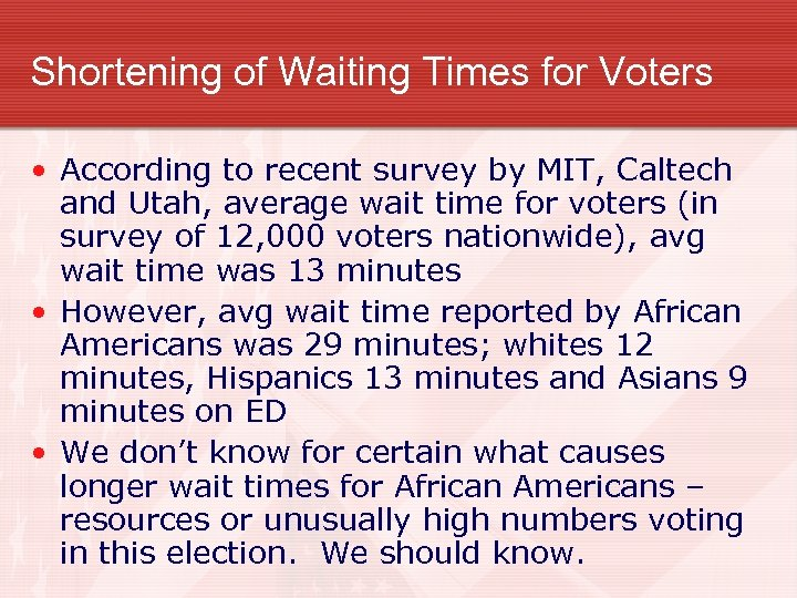 Shortening of Waiting Times for Voters • According to recent survey by MIT, Caltech