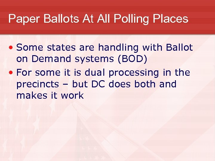 Paper Ballots At All Polling Places • Some states are handling with Ballot on