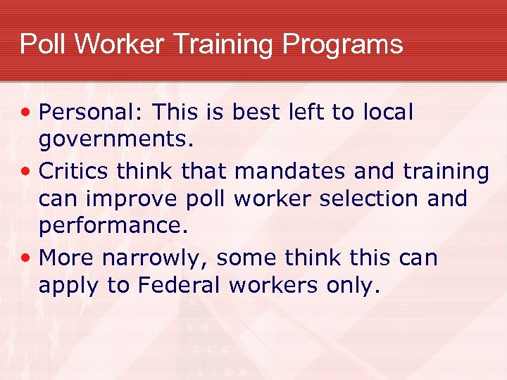 Poll Worker Training Programs • Personal: This is best left to local governments. •
