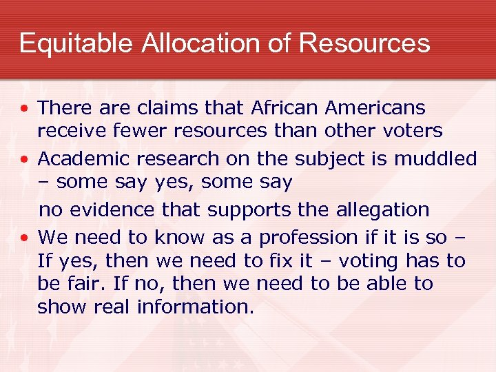 Equitable Allocation of Resources • There are claims that African Americans receive fewer resources