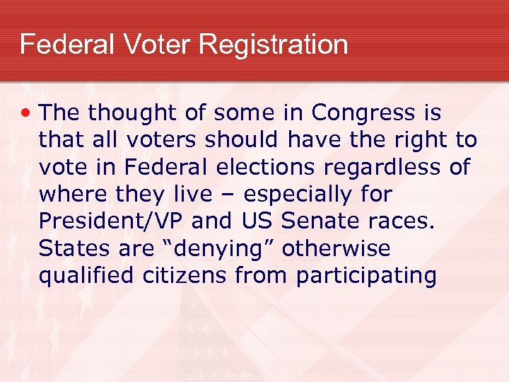Federal Voter Registration • The thought of some in Congress is that all voters