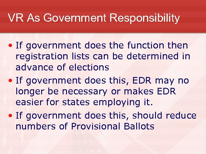 VR As Government Responsibility • If government does the function then registration lists can