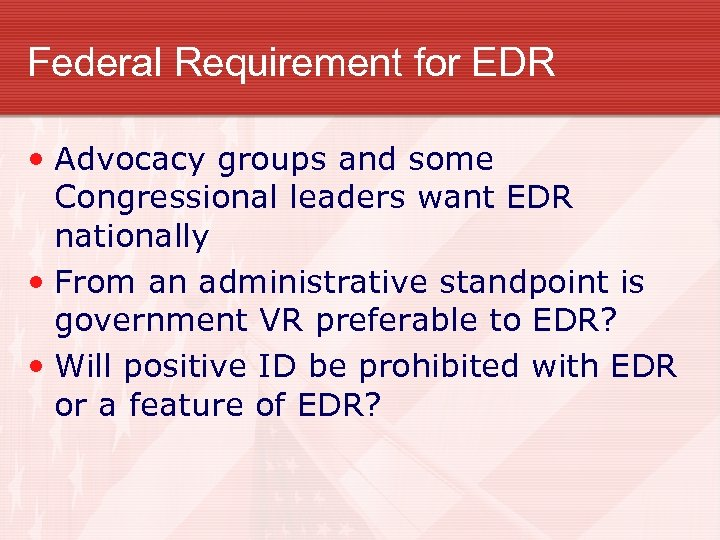 Federal Requirement for EDR • Advocacy groups and some Congressional leaders want EDR nationally