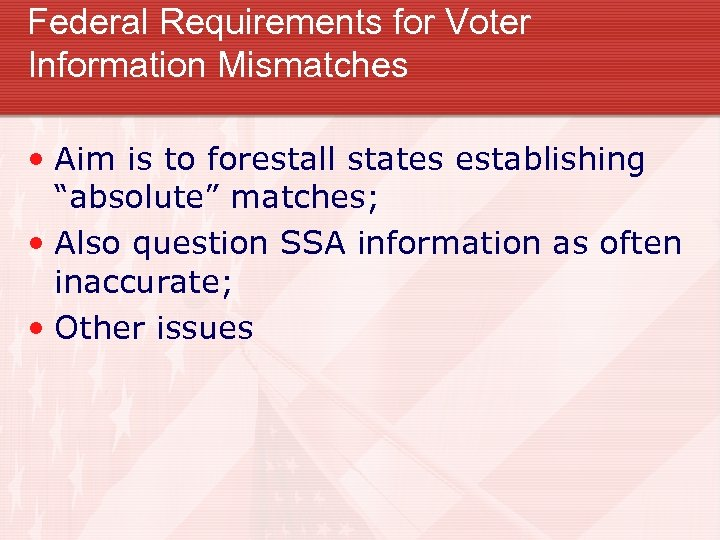 "Federal Requirements for Voter Information Mismatches • Aim is to forestall states establishing ""absolute"""
