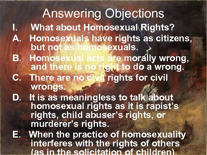Answering Objections I. What about Homosexual Rights? A. Homosexuals have rights as citizens, but