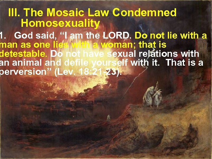 "III. The Mosaic Law Condemned Homosexuality 1. God said, ""I am the LORD. Do"
