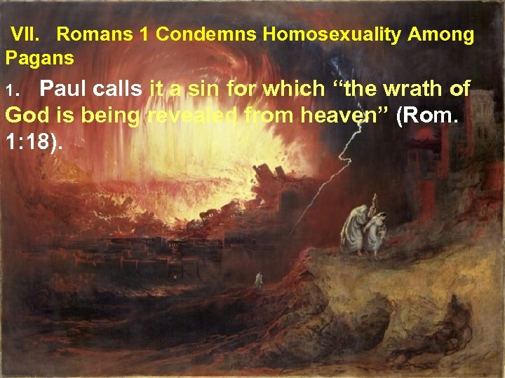 VII. Romans 1 Condemns Homosexuality Among Pagans 1. Paul calls it a sin for