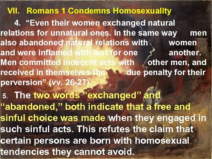 """VII. Romans 1 Condemns Homosexuality 4. """"Even their women exchanged natural relations for unnatural"""