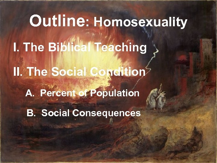 Outline: Homosexuality I. The Biblical Teaching II. The Social Condition A. Percent of Population