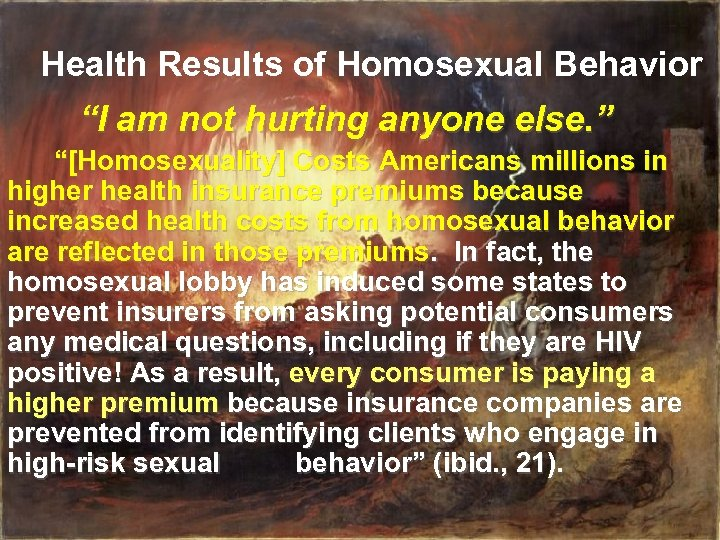 "Health Results of Homosexual Behavior ""I am not hurting anyone else. "" ""[Homosexuality] Costs"