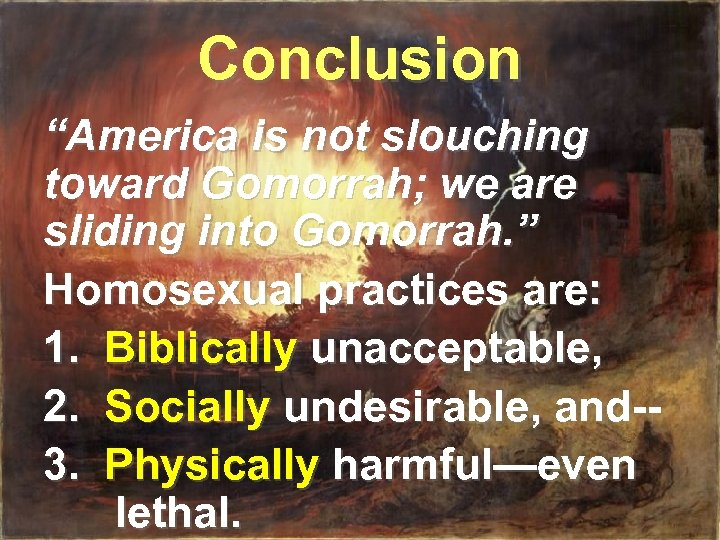 """Conclusion """"America is not slouching toward Gomorrah; we are sliding into Gomorrah. """" Homosexual"""