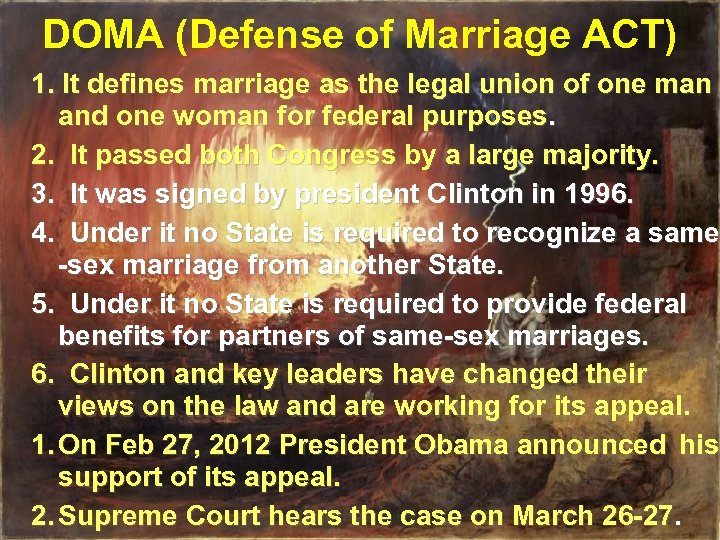 DOMA (Defense of Marriage ACT) 1. It defines marriage as the legal union of
