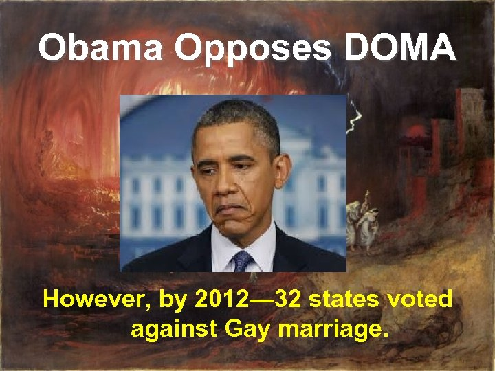 Obama Opposes DOMA However, by 2012— 32 states voted against Gay marriage.