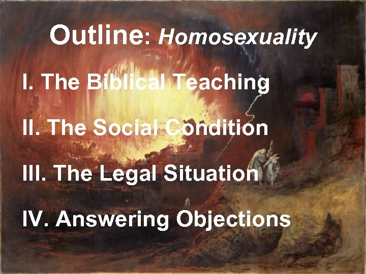 Outline: Homosexuality I. The Biblical Teaching II. The Social Condition III. The Legal Situation