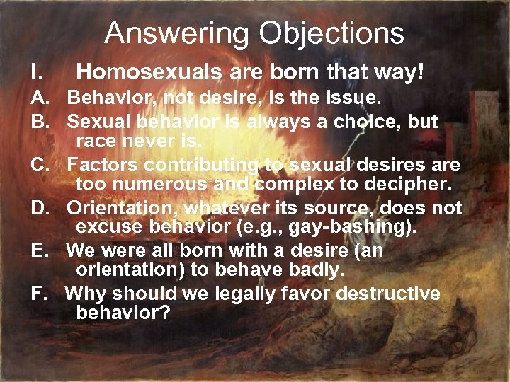 Answering Objections I. Homosexuals are born that way! A. Behavior, not desire, is the