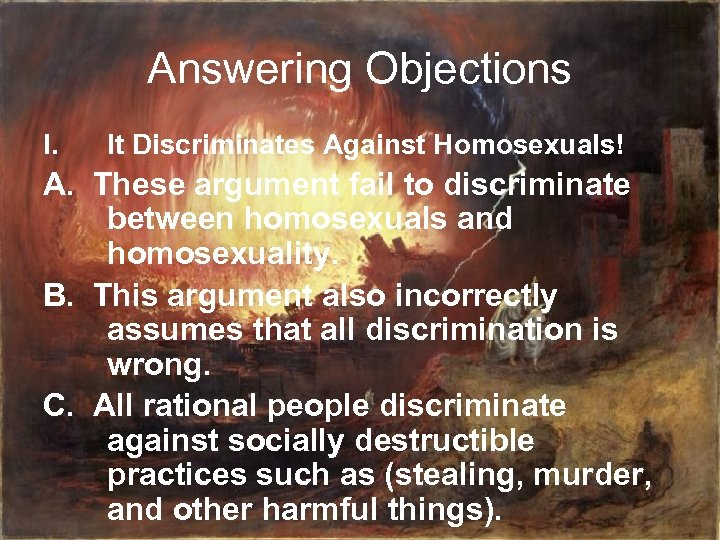 Answering Objections I. It Discriminates Against Homosexuals! A. These argument fail to discriminate between