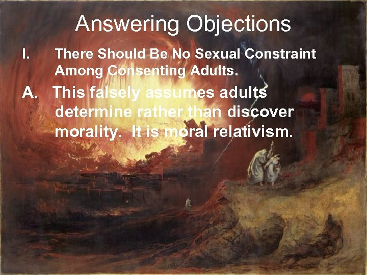 Answering Objections I. There Should Be No Sexual Constraint Among Consenting Adults. A. This
