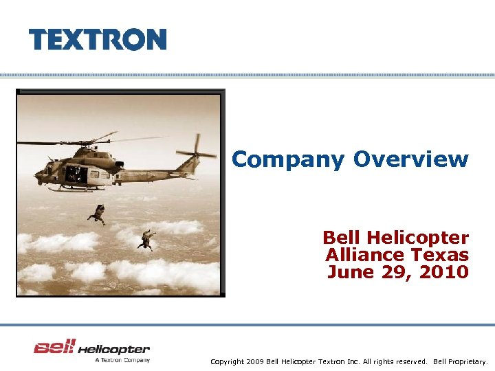 Company Overview Bell Helicopter Alliance Texas June 29, 2010 Company Confidential Copyright 2009 Bell