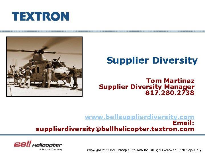 Supplier Diversity Tom Martinez Supplier Diversity Manager 817. 280. 2738 www. bellsupplierdiversity. com Email: