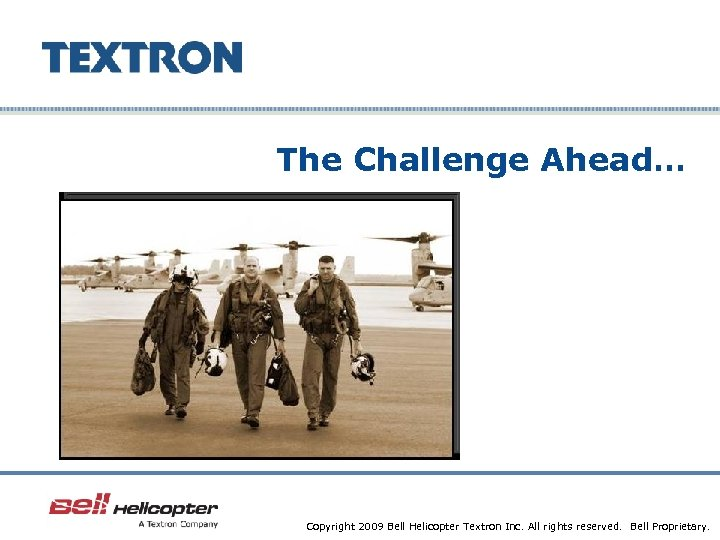 The Challenge Ahead… Company Confidential Copyright 2009 Bell Helicopter Textron Inc. All rights reserved.