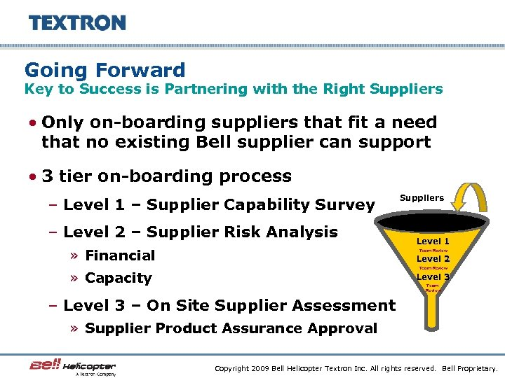 Going Forward Key to Success is Partnering with the Right Suppliers • Only on-boarding