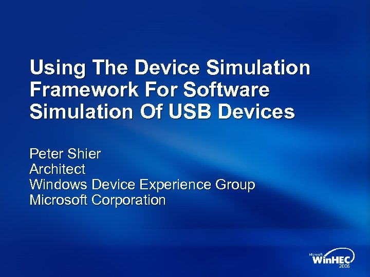 Using The Device Simulation Framework For Software Simulation Of USB Devices Peter Shier Architect