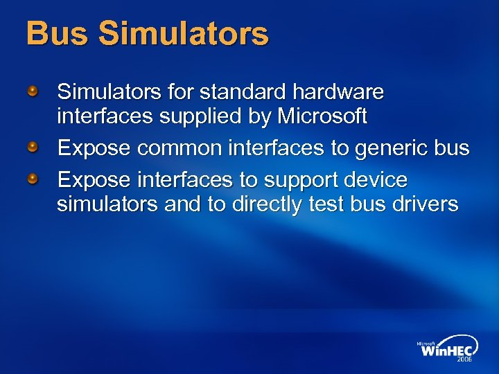 Bus Simulators for standard hardware interfaces supplied by Microsoft Expose common interfaces to generic