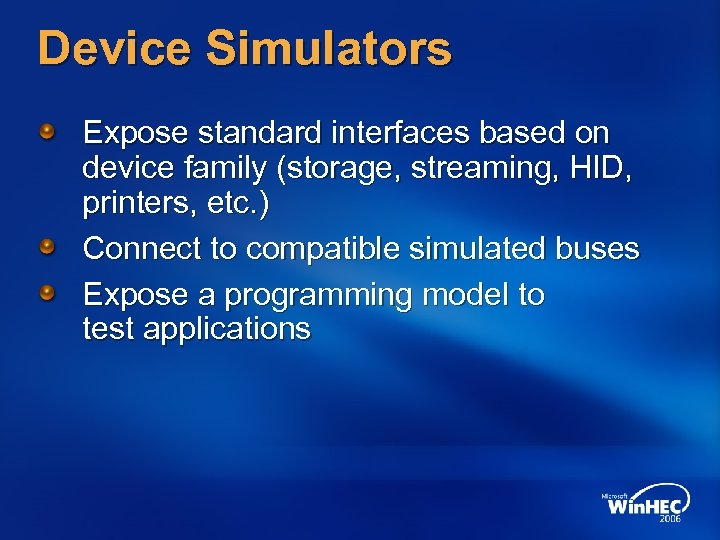 Device Simulators Expose standard interfaces based on device family (storage, streaming, HID, printers, etc.