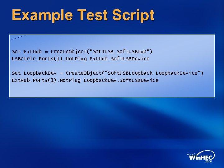 Example Test Script Set Ext. Hub = Create. Object(