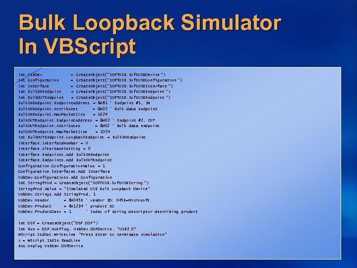 Bulk Loopback Simulator In VBScript Set Usb. Dev = Create. Object(