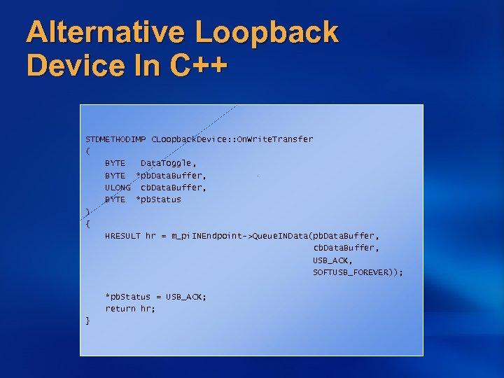 Alternative Loopback Device In C++ STDMETHODIMP CLoopback. Device: : On. Write. Transfer ( BYTE