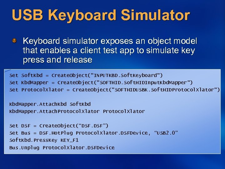 USB Keyboard Simulator Keyboard simulator exposes an object model that enables a client test