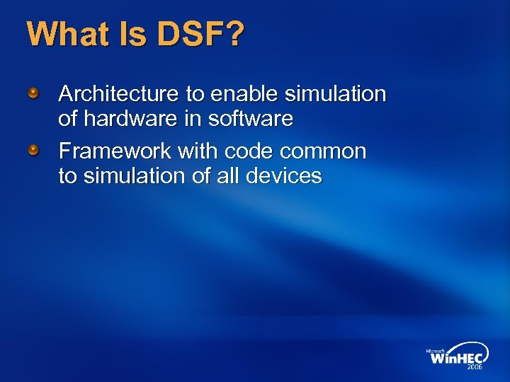 What Is DSF? Architecture to enable simulation of hardware in software Framework with code
