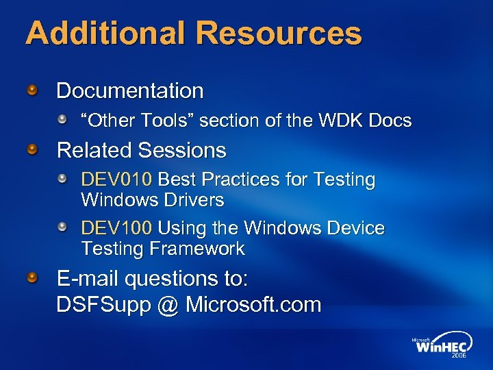 """Additional Resources Documentation """"Other Tools"""" section of the WDK Docs Related Sessions DEV 010"""