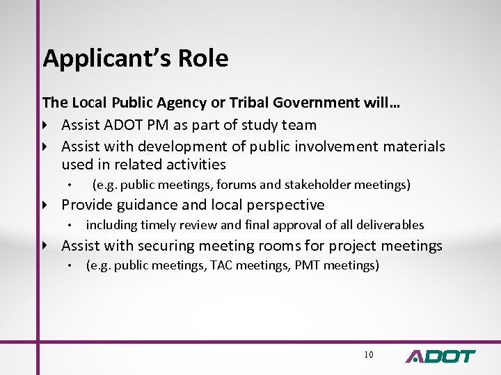 Applicant's Role The Local Public Agency or Tribal Government will… Assist ADOT PM as