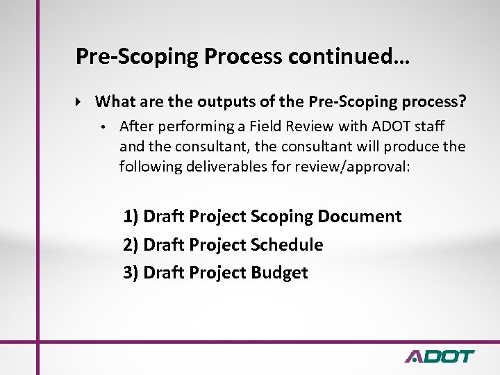 Pre-Scoping Process continued… What are the outputs of the Pre-Scoping process? • After performing