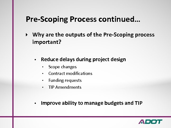 Pre-Scoping Process continued… Why are the outputs of the Pre-Scoping process important? • Reduce