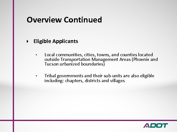Overview Continued Eligible Applicants • Local communities, cities, towns, and counties located outside Transportation