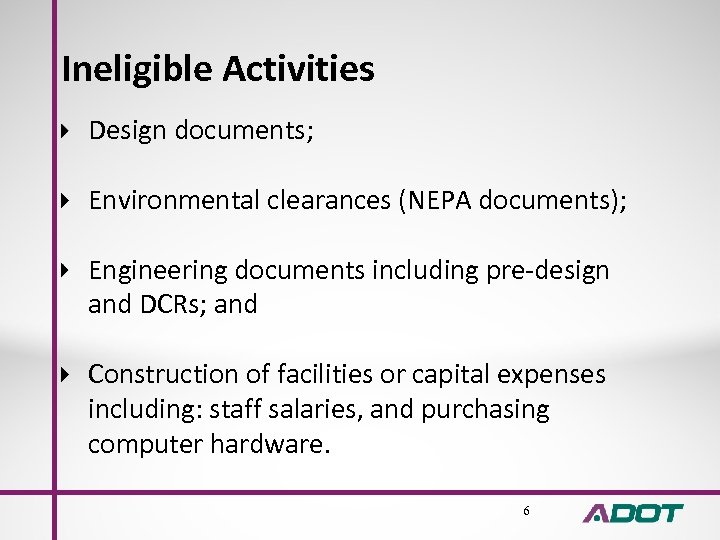 Ineligible Activities Design documents; Environmental clearances (NEPA documents); Engineering documents including pre-design and DCRs;