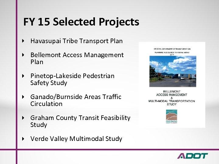 FY 15 Selected Projects Havasupai Tribe Transport Plan Bellemont Access Management Plan Pinetop-Lakeside Pedestrian